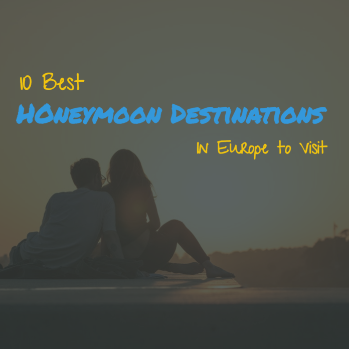 10 Best Honeymoon Destinations in Europe to Visit