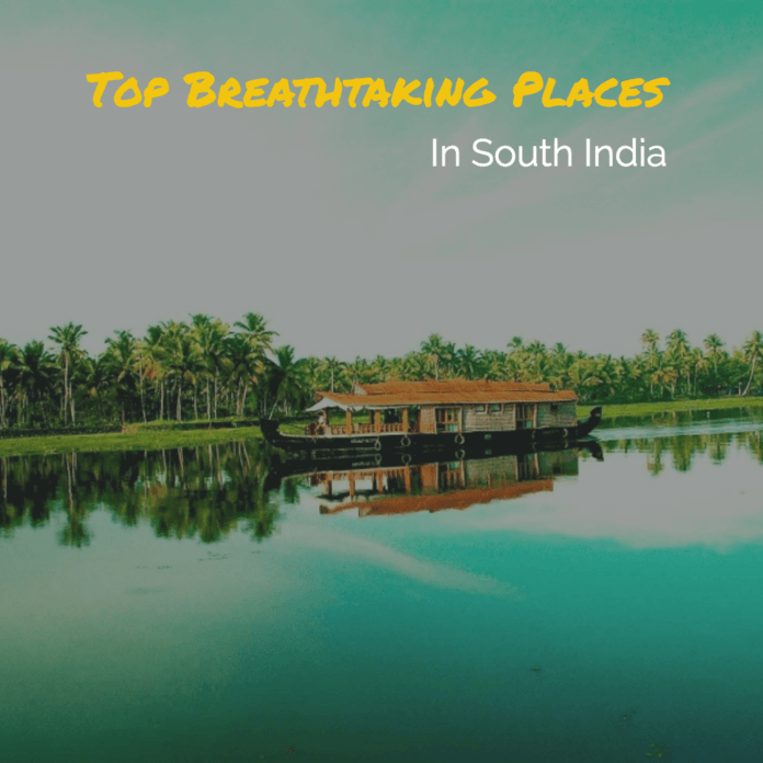 Top 7 Breathtaking Places to Visit in South India